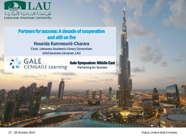 Gale Symposium: Middle East Partnering for Success 27 - 28 October 2015 Dubai, United Arab Emirates Partners for success: ...