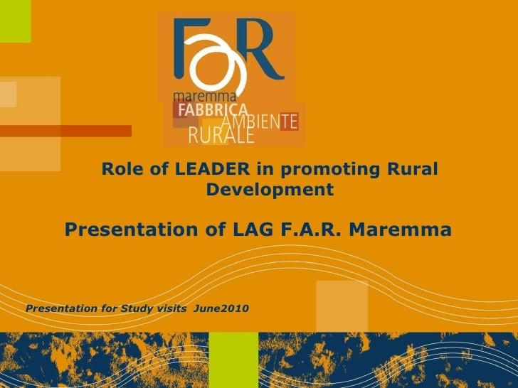 Presentation of LAG F.A.R. Maremma Role of LEADER in promoting Rural Development Presentation for Study visits  June2010