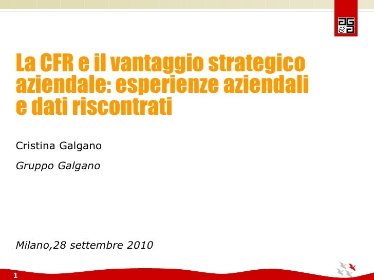 La CFR e il vantaggio strategico aziendale: esperienze aziendali e dati riscontrati Cristina Galgano  Gruppo Galgano Milan...