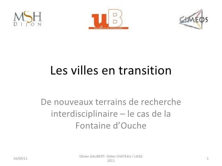 Les villes en transition De nouveaux terrains de recherche interdisciplinaire – le cas de la Fontaine d'Ouche 14/09/11 Oli...