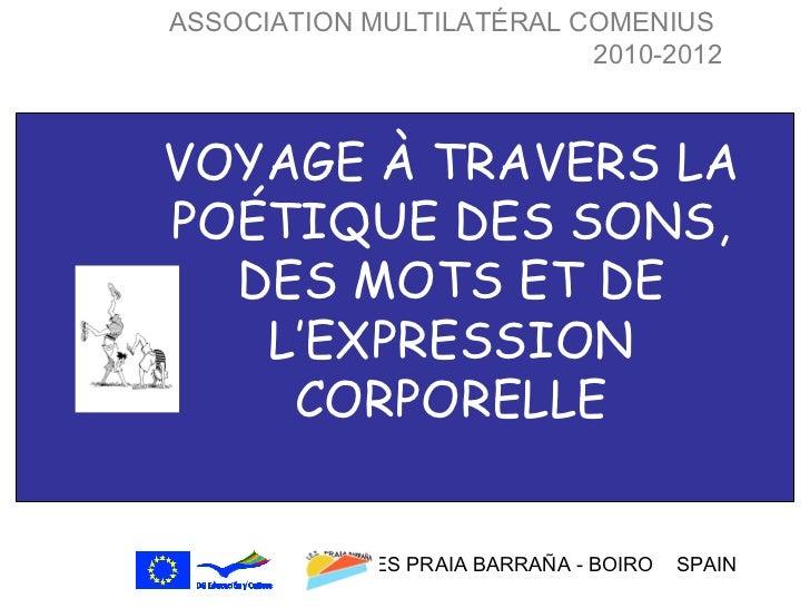 ASSOCIATION MULTILATÉRAL COMENIUS                          2010-2012VOYAGE À TRAVERS LAPOÉTIQUE DES SONS,  DES MOTS ET DE ...