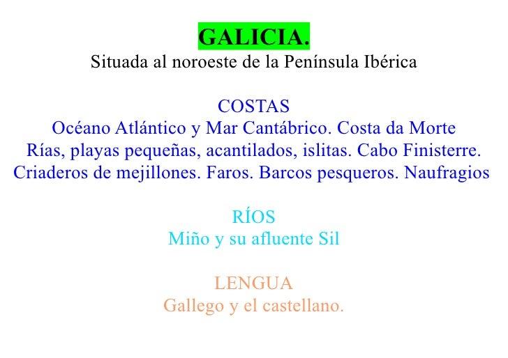 GALICIA.           Situada al noroeste de la Península Ibérica                            COSTAS      Océano Atlántico y M...