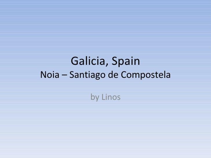 Galicia, Spain Noia – Santiago de Compostela by Linos