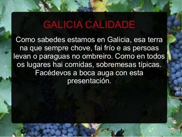 GALICIA CALIDADE Como sabedes estamos en Galicia, esa terra na que sempre chove, fai frío e as persoas levan o paraguas no...