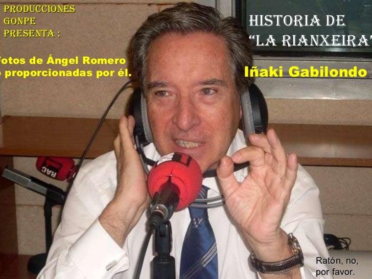 """Producciones  gonpe  Presenta :  Historia de  """" La rianxeira"""" Iñaki Gabilondo Ratón, no, por favor. Fotos de Ángel Romero ..."""