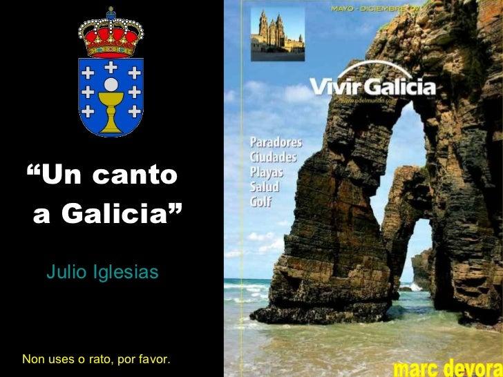 """"""" Un canto  a Galicia"""" Julio Iglesias Non uses o rato, por favor. marc devora"""