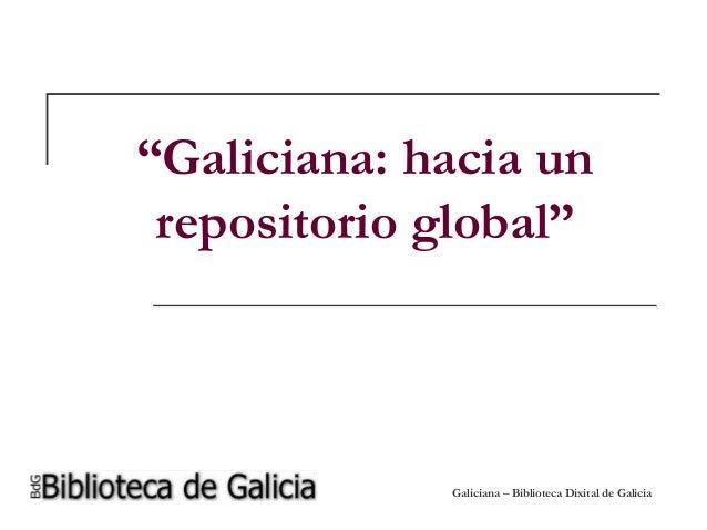 "Galiciana – Biblioteca Dixital de Galicia ""Galiciana: hacia un repositorio global"""