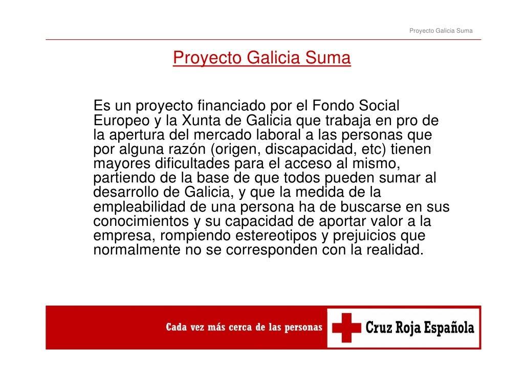 Proyecto Galicia Suma           Proyecto Galicia SumaEsE un proyecto financiado por el F d S i l             t fi      i d...