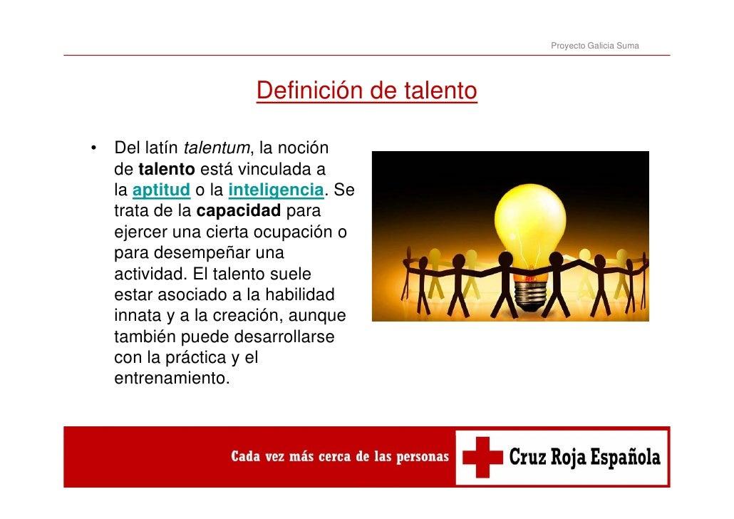 Proyecto Galicia Suma                      Definición de talento                      D fi i ió d t l t•   Del latín talen...