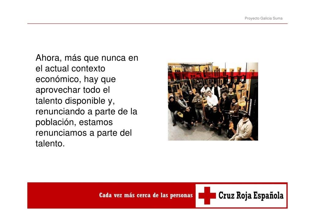 Proyecto Galicia SumaAhora, más que nunca enel actual contextoeconómico, hay queaprovechar todo eltalento disponible y,ren...