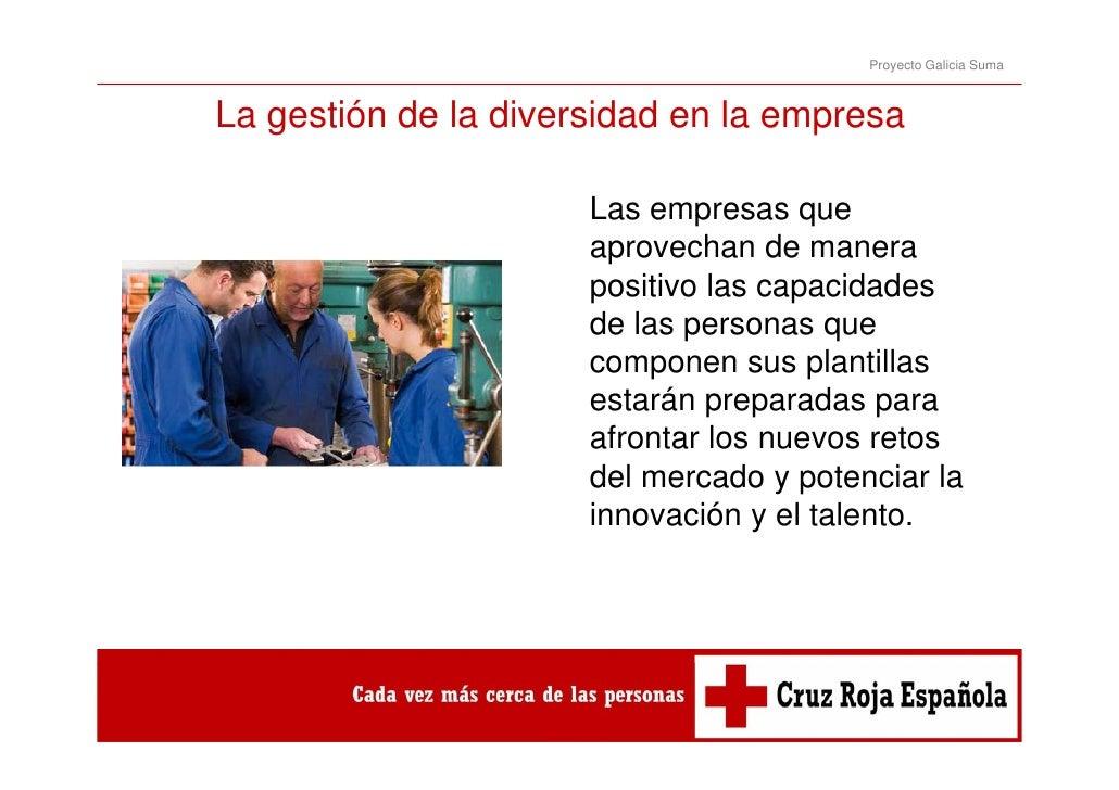 Proyecto Galicia SumaLa gestión de la diversidad en la empresa                      Las empresas que                      ...