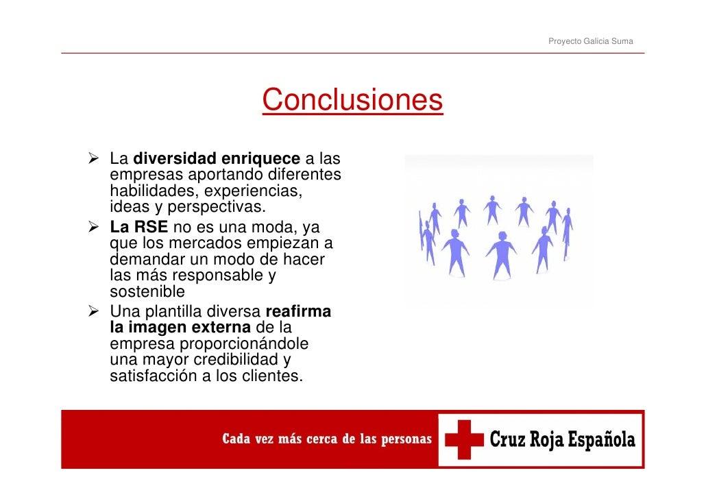 Proyecto Galicia Suma                   ConclusionesLa diversidad enriquece a lasempresas aportando diferenteshabilidades,...
