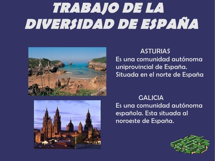 TRABAJO DE LADIVERSIDAD DE ESPAÑA                  ASTURIAS          Es una comunidad autónoma          uniprovincial de E...