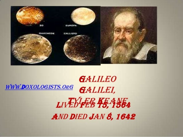 Galileo www.doxologists.org Galilei, Tyler 15, 1564 Keane Lived Feb And died Jan 8, 1642