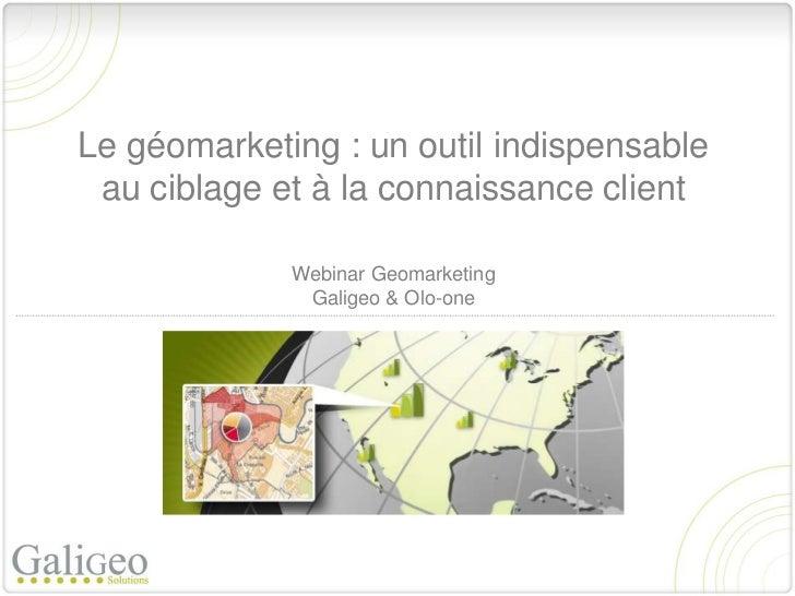 Le géomarketing : un outil indispensable au ciblage et à la connaissance client             Webinar Geomarketing          ...