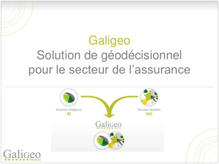 Galigeo Solution de géodécisionnelpour le secteur de l'assurance