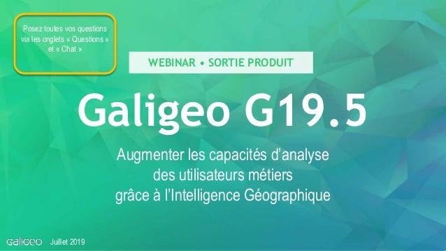 Galigeo G19.5 Augmenter les capacités d'analyse des utilisateurs métiers grâce à l'Intelligence Géographique Juillet 2019 ...