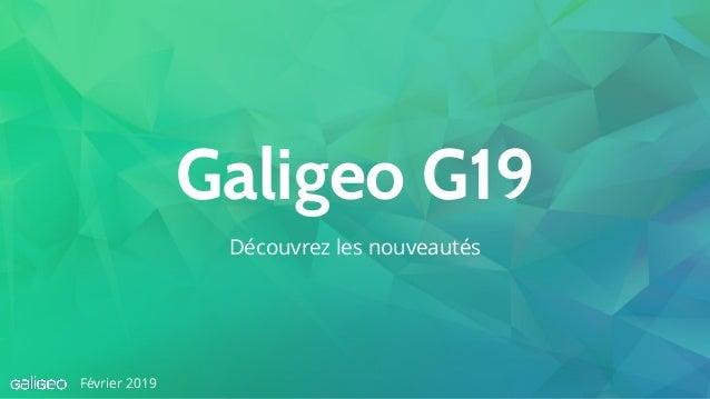 Galigeo G19 Découvrez les nouveautés Février 2019