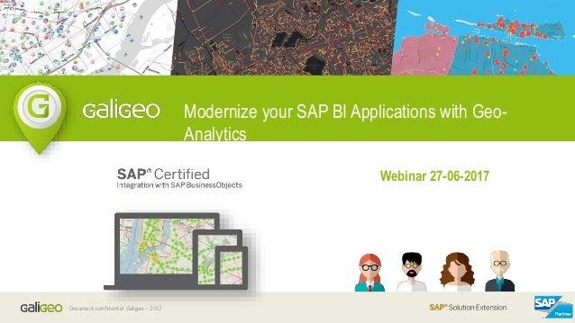 Document confidentiel Galigeo – 2017 Modernize your SAP BI Applications with Geo- Analytics Webinar 27-06-2017