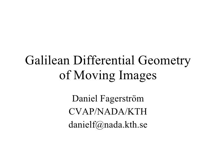 Galilean Differential Geometry of Moving Images Daniel Fagerström CVAP/NADA/KTH [email_address]