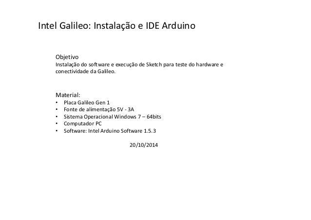 Intel Galileo: Instalação e IDE Arduino  Objetivo  Instalação do software e execução de Sketch para teste do hardware e  c...
