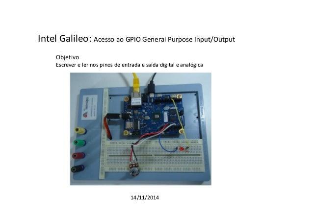 Intel Galileo: Acesso ao GPIO General Purpose Input/Output  Objetivo  Escrever e ler nos pinos de entrada e saída digital ...