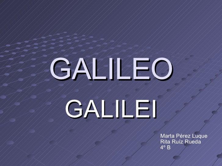 GALILEO GALILEI Marta Pérez Luque Rita Ruíz Rueda 4º B
