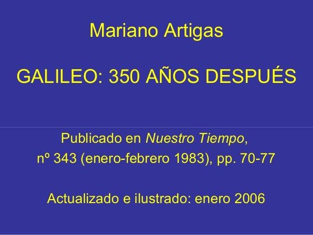 Mariano Artigas GALILEO: 350 A�OS DESPU�S Publicado en Nuestro Tiempo, n� 343 (enero-febrero 1983), pp. 70-77 Actualizado ...