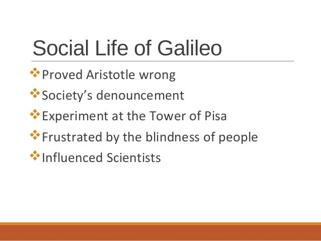 a biography of the life and life of galilileo galilei Galileo galilei (italian: twentieth-century plays have been written on galileo's life, including life of galileo (1943) by the german playwright.
