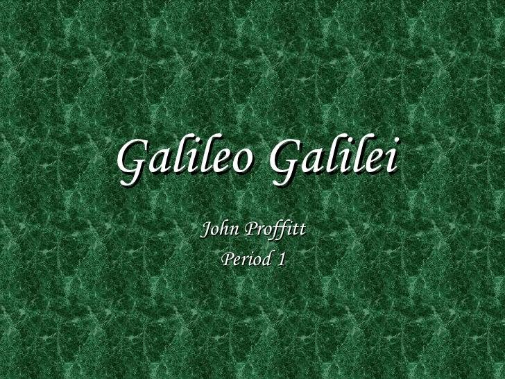 Galileo Galilei John Proffitt Period 1