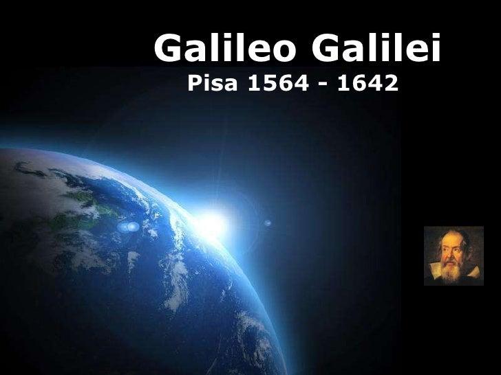 Galileo Galilei Pisa 1564 - 1642