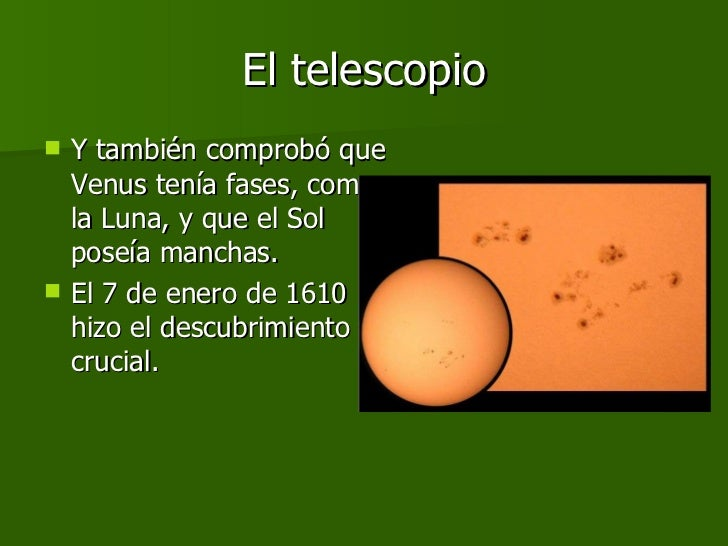 El telescopio <ul><li>Y también comprobó que Venus tenía fases, como la Luna, y que el Sol poseía manchas. </li></ul><ul><...