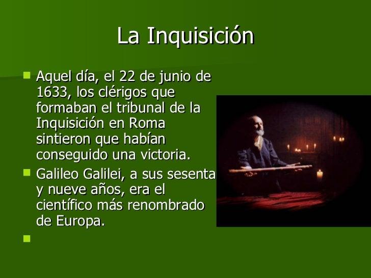 La Inquisición <ul><li>Aquel día, el 22 de junio de 1633, los clérigos que formaban el tribunal de la Inquisición en Roma ...