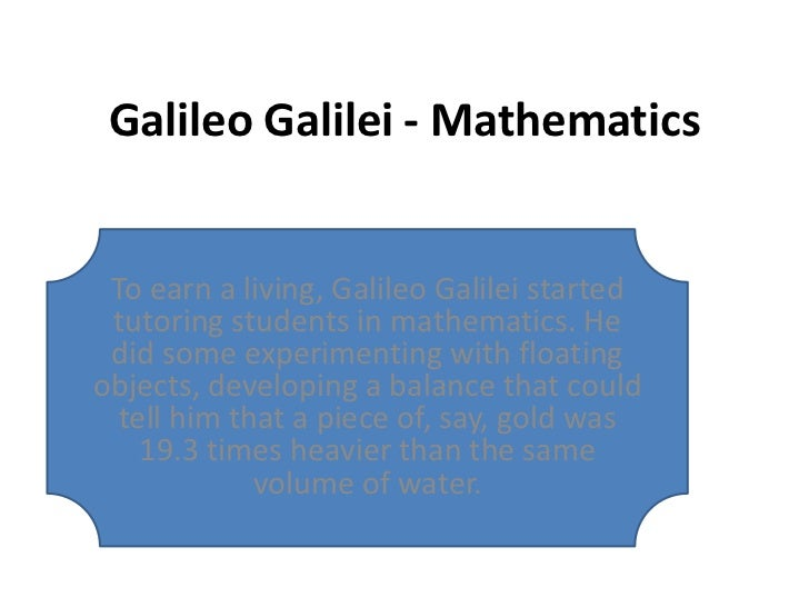 galileos work and methods of patronage Hence, galileo galilei was not necessarily named after his ancestor galileo bonaiuti the italian male given name galileo (and thence the surname galilei) derives from the latin galilaeus, meaning of galilee, a biblically significant region in northern israel.