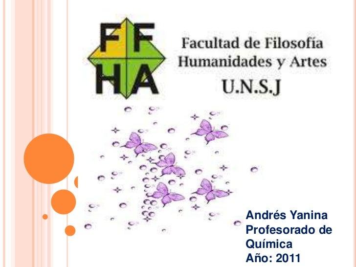 Andrés YaninaProfesorado deQuímicaAño: 2011