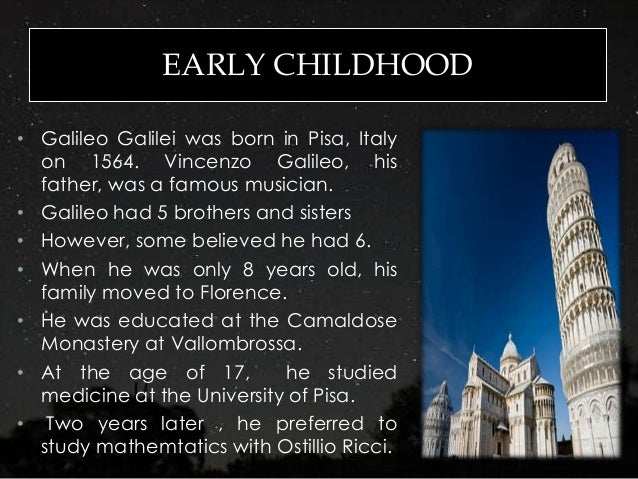 the early life achievements and influence of galileo galilei Early life and career galileo was born in pisa, tuscany, on february 15, 1564, the oldest son of vincenzo galilei biography of galileo galilei mactutor history of mathematics archive - biography of galileo galilei the galileo project.