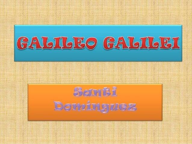 • Galileo Galilei nació en Pisa el 15 de febrero de 1564 y murióen Florencia el 8 de enero de 1642, fue unastrónomo, filós...
