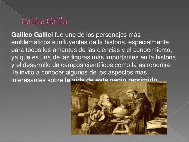 Galileo Galilei fue uno de los personajes más  emblemáticos e influyentes de la historia, especialmente  para todos los am...