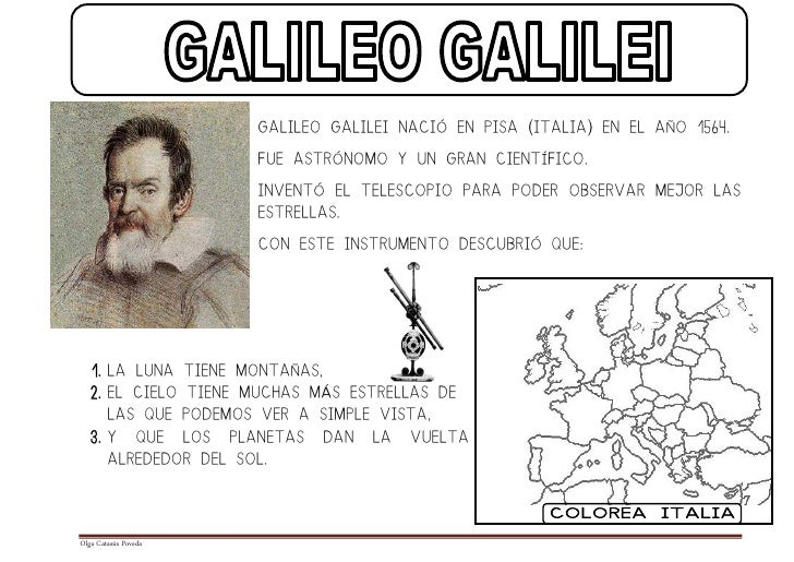 GALILEO GALILEI NACIÓ EN PISA (ITALIA) EN EL AÑO 1564.                                 FUE ASTRÓNOMO Y UN GRAN CIENTÍFICO....
