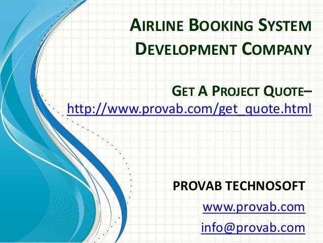 AIRLINE BOOKING SYSTEM DEVELOPMENT COMPANY PROVAB TECHNOSOFT www.provab.com info@provab.com GET A PROJECT QUOTE– http://ww...