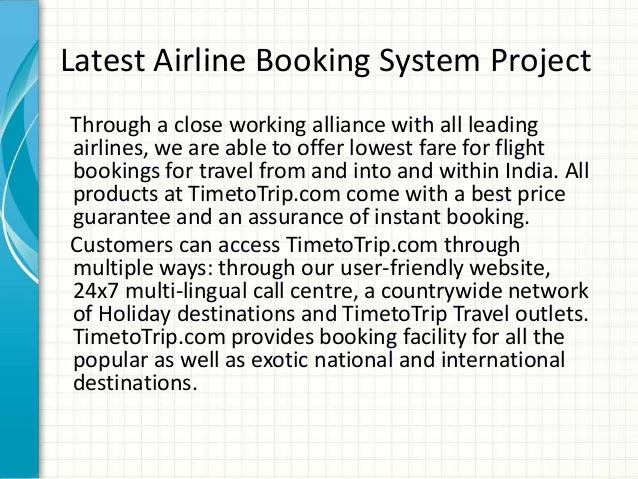 Latest Airline Booking System Project Through a close working alliance with all leading airlines, we are able to offer low...