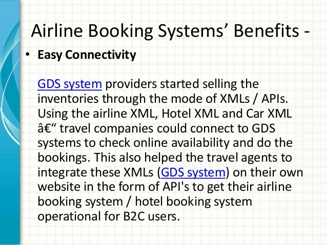Airline Booking Systems' Benefits - • Easy Connectivity GDS system providers started selling the inventories through the m...