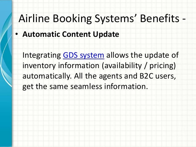 Airline Booking Systems' Benefits - • Automatic Content Update Integrating GDS system allows the update of inventory infor...