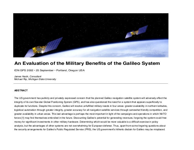 An Evaluation of the Military Benefits of the Galileo SystemION GPS 2002 • 25 September • Portland, Oregon USAJames Hasik,...