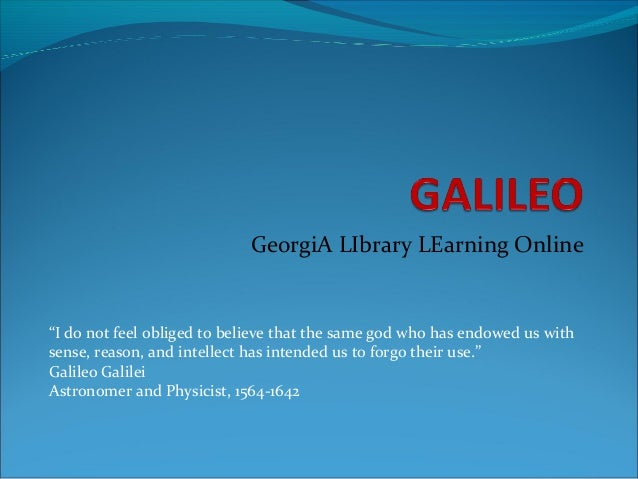 "GeorgiA LIbrary LEarning Online""I do not feel obliged to believe that the same god who has endowed us withsense, reason, a..."