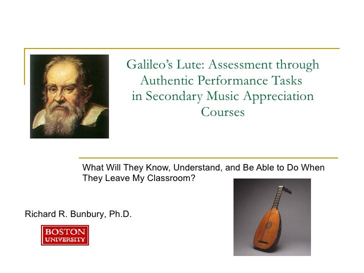 Galileo's Lute: Assessment through Authentic Performance Tasks  in Secondary Music Appreciation Courses What Will They Kno...