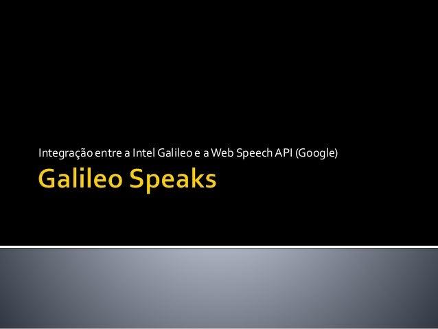 Integração entre a IntelGalileo e aWeb SpeechAPI (Google)