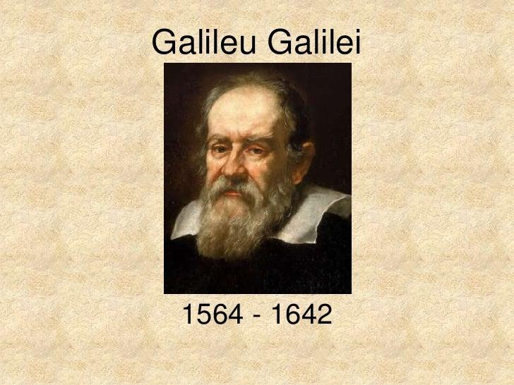 Galileu Galilei       1564 - 1642