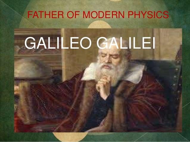 FATHER OF MODERN PHYSICS GALILEO GALILEI