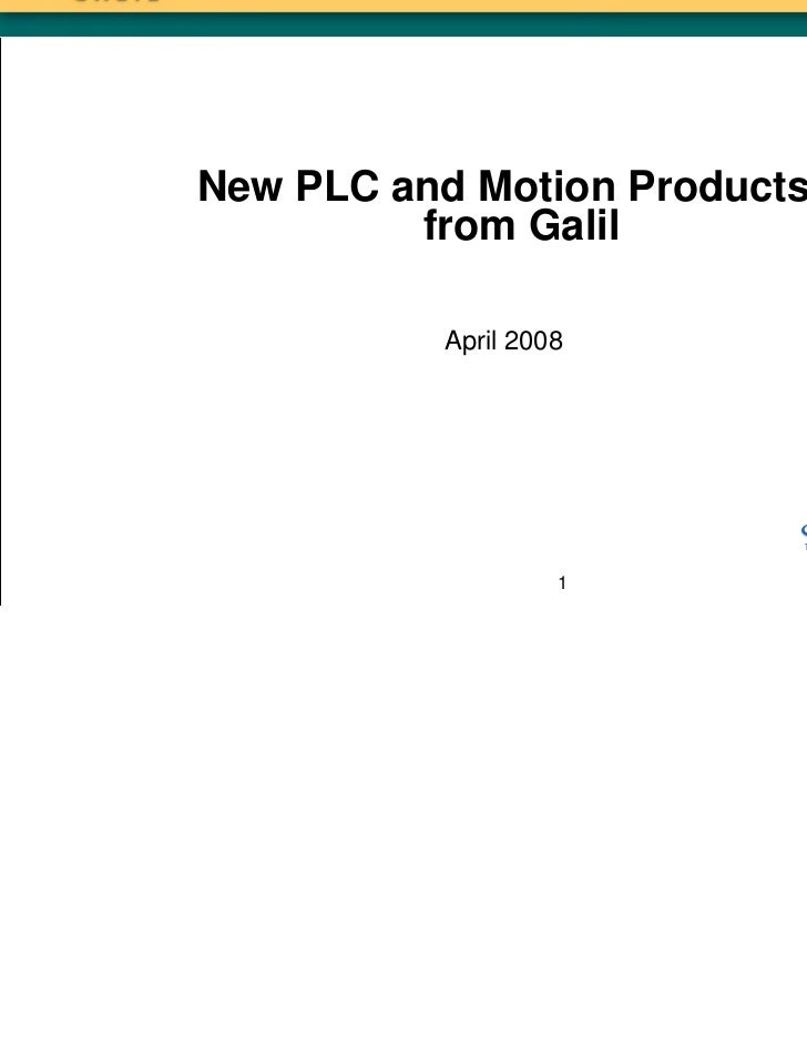 New PLC and Motion Products         from Galil          April 2008                        Sold & Serviced By:             ...